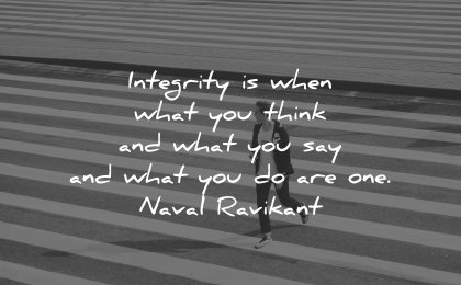 integrity quotes when what you think say naval ravikant wisdom man walking
