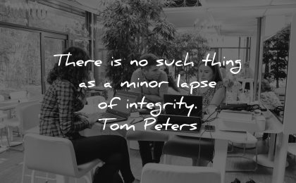 integrity quotes such thing minor lapse tom peters wisdom
