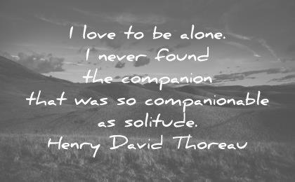 introvert quotes love alone never found companion companionable solitude henry david thoreau wisdom