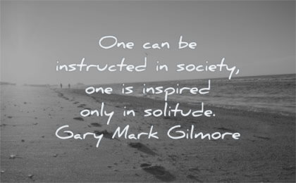 introvert quotes once can instructed society one inspired only solitude gary mark gilmore wisdom beach sea
