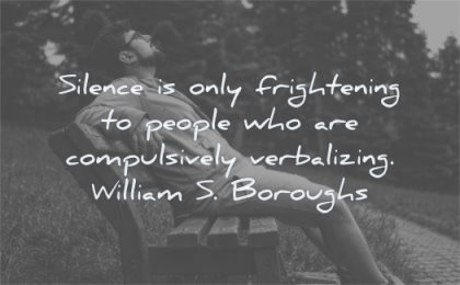introvert quotes silence only frightening people compulsively verbalizing william borough wisdom man sitting bench