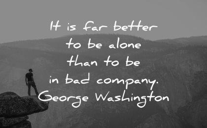 better alone than company george washington wisdom nature