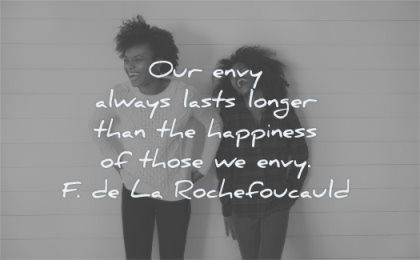 jealousy envy quotes always lasts longer happiness those francois de la rochefoucauld wisdom woman standing wall laughing