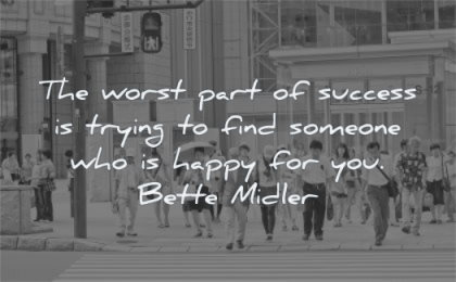 jealousy envy quotes worst part success trying find someone who happy bette midler wisdom people walking street asia