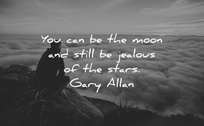 jealousy envy quotes can moon still jealous stars gary allan wisdom man clouds mountains
