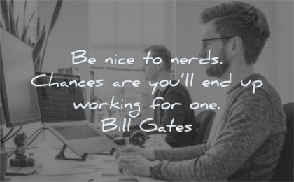 kindness quotes nice nerds chances working for one bill gates wisdom men working computer