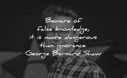 knowledge quotes beware false more dangerous ignorance george bernard shaw wisdom man smiling