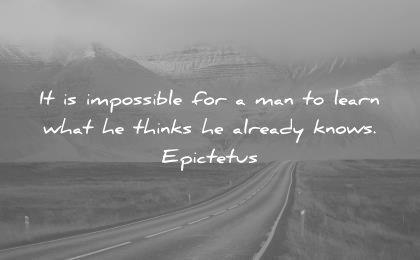 knowledge quotes impossible man learn what thinks already knows epictetus wisdom