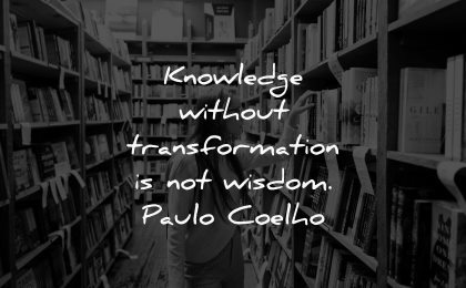 knowledge quotes without transformation wisdom paulo coelho wisdom woman library books searching