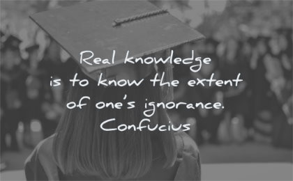 knowledge quotes real know extent ones ignorance confucius wisdom graduation woman
