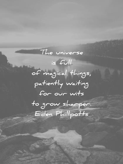 knowledge quotes universe full magical things patiently waiting our wits grow sharper eden phillpotts wisdom
