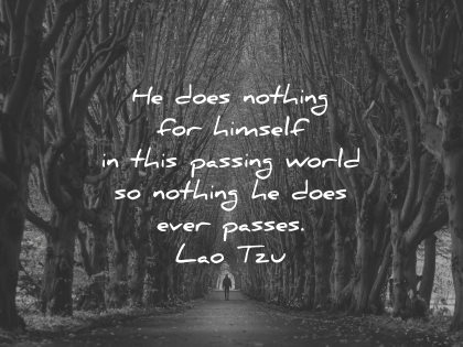 lao tzu quotes does nothing himself passing world does ever passes wisdom nature trees path