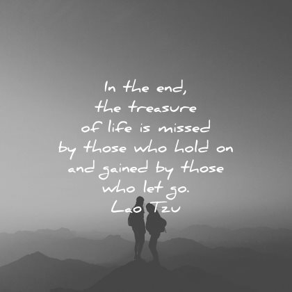 lao tzu quotes end treasure life missed those who hold gained let go wisdom silhouette