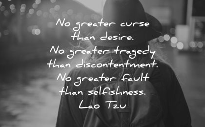 lao tzu quotes greater curse desire tragedy discontentment fault selfishness wisdom woman walk