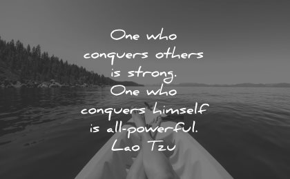 lao tzu quotes one who conquers others strong himself powerful wisdom kayak lake