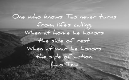 lao tzu quotes one who knows tao never turns from life calling when home honors side rest war action wisdom nature