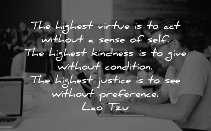 lao tzu quotes highest virtue act without sense self kindness give condition wisdom
