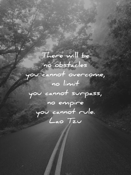 lao tzu quotes obstacles cannot overcome limit surpass empire rule wisdom nature road lines