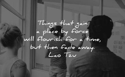 lao tzu quotes things that gain place force will flourish time then fade away wisdom