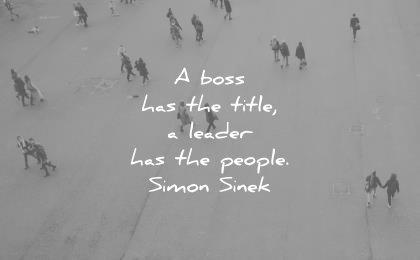 leadership quotes boss has title leader people simon sinek wisdom