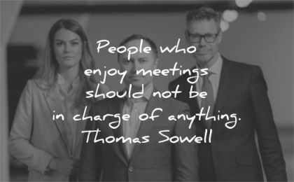 leadership quotes people who enjoy meetings should charge anything thomas sowell wisdom group