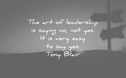 leadership quotes art saying no yes very easy tony blair wisdom