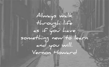 learning quotes always walk through life have something learn will vernon howard wisdom city