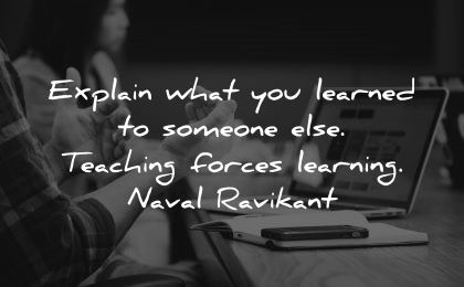 learning quotes explain learned someone teaching forces naval ravikant wisdom man working