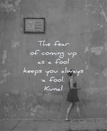 learning quotes fear coming fool keeps you always kunal wisdom woman walking street