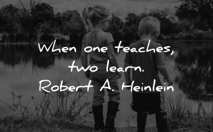 learning quotes when one teaches two learn robert heinlein wisdom brother sister nature