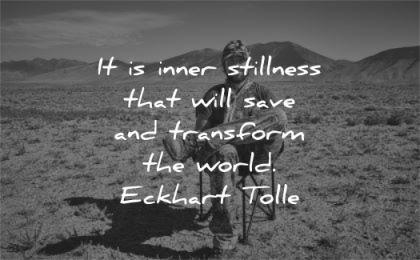 letting go quotes inner stillness that will save transform world eckhart tolle wisdom man sitting