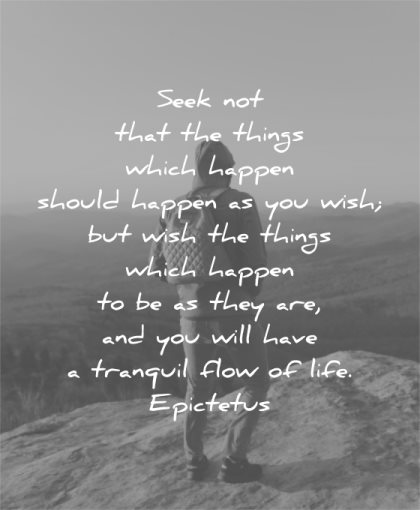 letting go quotes seek not that things which happen should wish but they will have tranquil flow life epictetus wisdom