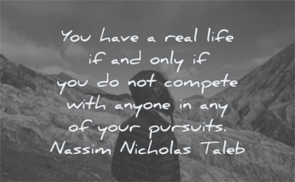 life changing quotes you have real only compete anyone your pursuits nassim nicholas taleb wisdom man looking