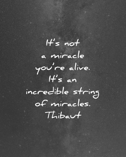 life is beautiful quotes not miracle alive thibaut wisdom