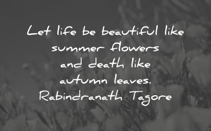 life is beautiful quotes let life like summer flowers tagore wisdom