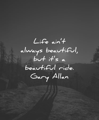 life is beautiful quotes aint always gary allan wisdom