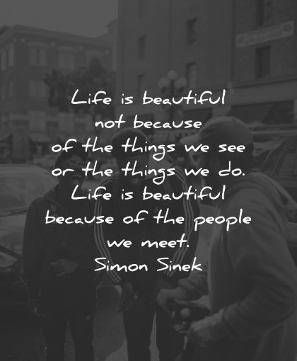 life is beautiful quotes not because things simon sinek wisdom
