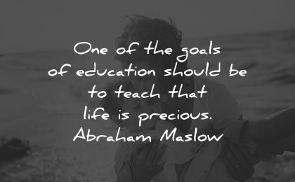 life is beautiful quotes one goals education abraham maslow wisdom