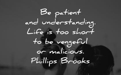 life is short quotes patient understanding vengeful malicious phillips brooks wisdom