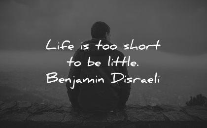 life is short quotes little benjamin disraeli wisdom