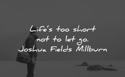 life is short quotes not let go joshua fields millburn wisdom