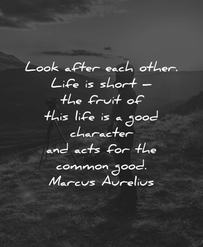 life is short quotes look after each other fruit character marcus aurelius wisdom