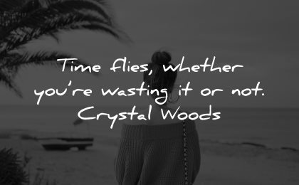 life is short quotes time flies whether wasting crystal woods wisdom