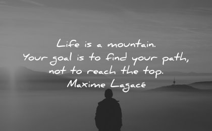 life quotes mountain your goal find path not reach top maxime lagace wisdom man nature silhouette
