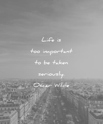 life quotes too important taken seriously oscar wilde wisdom