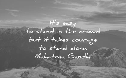 loneliness alone quotes its easy stand the crowd but takes courage stand alone mahatma gandhi wisdom