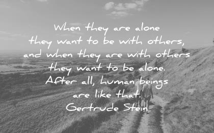 loneliness alone quotes when with others they want after human beings like gertrude stein wisdom
