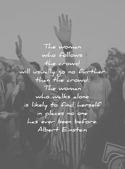 loneliness alone quotes woman who follows crowd will usually further walks likely find herself albert einstein