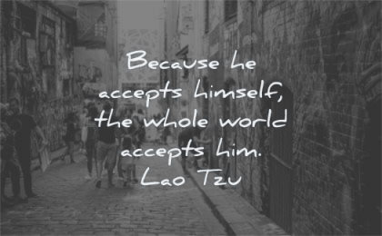 loneliness quotes because accepts himself whole world him lao tzu wisdom street people