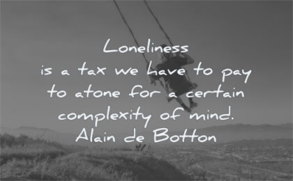 loneliness quotes have pay atone certain complexity mind alain de botton wisdom